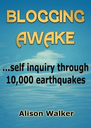 Blogging Awake: self inquiry through 10,000 earthquakes  by  Alison Walker