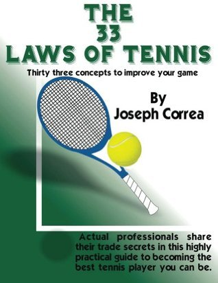 THE 33 LAWS OF TENNIS: 33 Concepts to Help You Reach Your Potential  by  Joseph Correa
