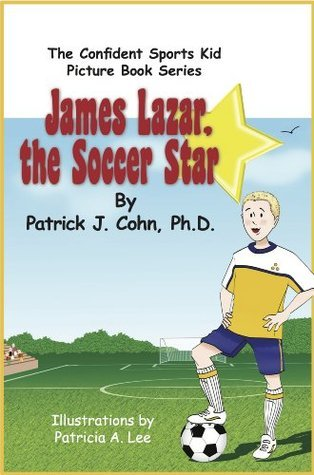 James Lazar, The Soccer Star (The Confident Sports Kid Picture Book Series)  by  Patrick J. Cohn