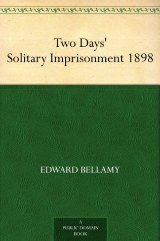 Two Days Solitary Imprisonment Edward Bellamy