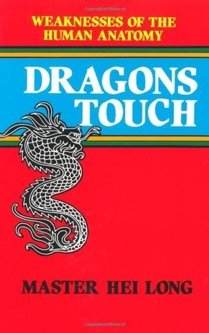 Dragons Touch: Weaknesses of the Human Anatomy Master Hei Long