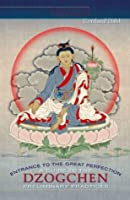 Entrance to the Great Perfection: A Guide to the Dzogchen Preliminary Practices (Heart Essence)