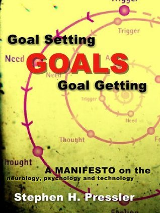 Goal Setting and Goal Getting (The neurology, psychology and technology) (the Manifestos)  by  Stephen H. Pressler