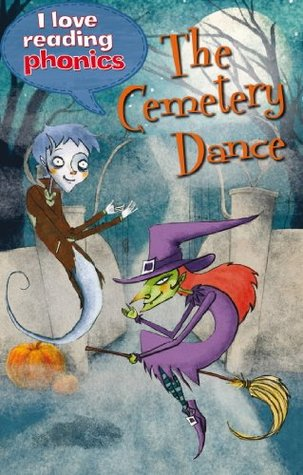The Cemetery Dance (I Love Reading Phonics Level 5)  by  Lucy George