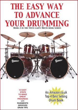 The Easy Way To Advance Your Drumming  by  Steve Laffy
