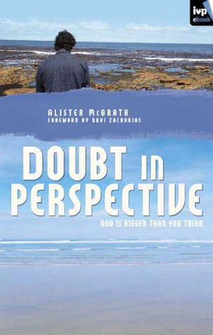 Doubt in Perspective: God Is Bigger Than You Think Alister McGrath