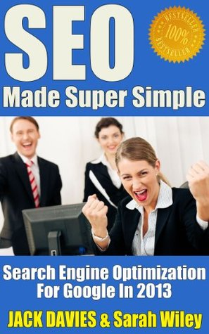 SEO Made Super Simple - Search Engine Optimization For Google In 2013 (Super Simple Series) Jack Davies