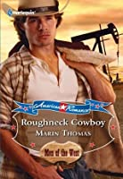 Roughneck Cowboy (Mills & Boon American Romance) (American Romance's Men of the West - Book 2)