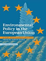 Environmental Policy in the European Union: Actors, Institutions and Processes
