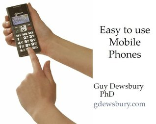 Easy to Use Mobile Phones  by  Guy Dewsbury
