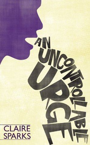 An Uncontrollable Urge  by  Claire Sparks