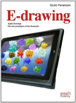 E-drawing. The New Paradigma of Illustration  by  Giulio Peranzoni