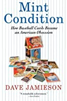 Mint Condition: How Baseball Cards Became an American Obsession