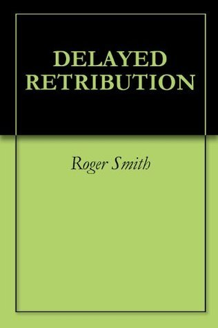 Delayed Retribution Roger Smith