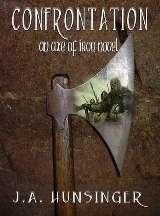Confrontation, An Axe of Iron Novel  by  J. Hunsinger