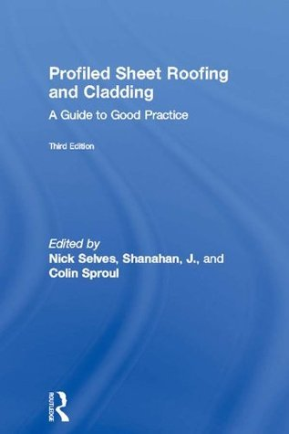 Profiled Sheet Roofing and Cladding: A Guide to Good Practice Nick Selves