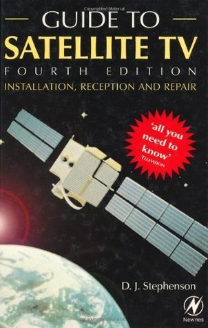 Guide to Satellite TV: Installation, Reception and Repair D.J. Stephenson
