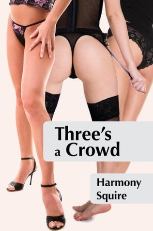 Threes a Crowd  by  Harmony Squire