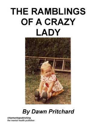 The Ramblings Of A Crazy Lady Dawn Pritchard