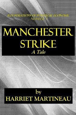 MANCHESTER STRIKE - A Tale (ILLUSTRATIONS OF POLITICAL ECONOMY)  by  Harriet Martineau