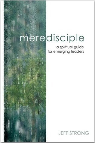 Mere Disciple: A Spiritual Guide for Emerging Leaders Jeff Strong