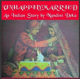 UNHAPPILY MARRIED - An Indian Story  by  Nandini Deka by Nandini Deka