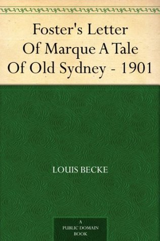 Fosters Letter Of Marque A Tale Of Old Sydney - 1901  by  Louis Becke