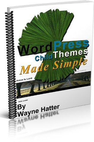 WordPress Child Themes Made Simple  by  Wayne Hatter