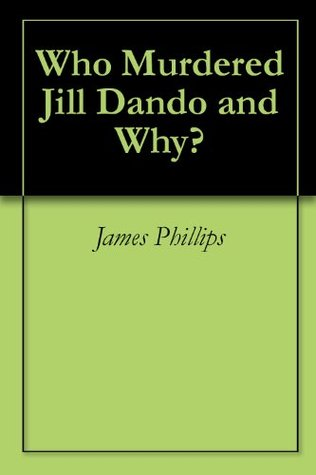 Who Murdered Jill Dando And Why? James Phillips