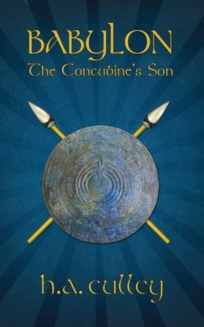 Babylon - The Concubines Son  by  H.A. Culley