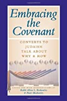 Embracing the Covenant: Converts to Judaism Talk About Why & How: Converts to Judaism Talk About Why and How