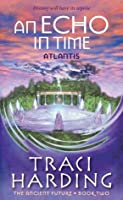 An Echo in Time (Ancient Future Trilogy)