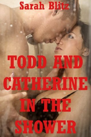 Todd and Catherine in the Shower: An Erotica Story Sarah Blitz