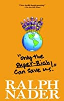 """""""Only the Super-Rich Can Save Us!"""""""