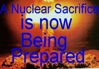 A Nuclear Sacrifice is now being prepared!  by  Roy Taylor
