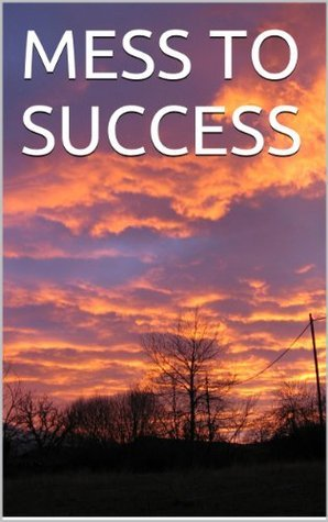 Mess To Success  by  Michael Jones