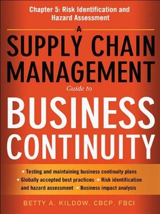 A Supply Chain Management Guide to Business Continuity, Chapter 5: Risk Identification and Hazard Assessment  by  Betty A. Kildow