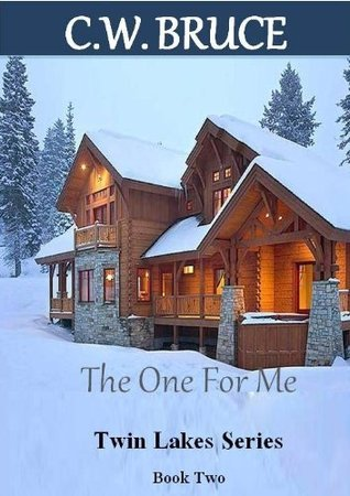 The One For Me: Twin Lakes Series Book 2  by  C.W. Bruce