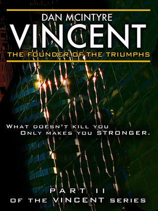 Vincent: The Founder of the Triumphs: The Second Book in the Vincent Series Dan McIntyre