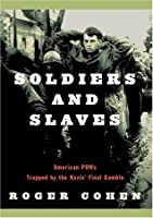 Soldiers and Slaves: American POWs Trapped by the Nazis' Final Gamble