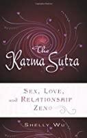 The Karma Sutra: Sex, Love, and Relationship Zen