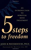 Five Steps to Freedom: An Introduction to Spiritual Mind Treatment