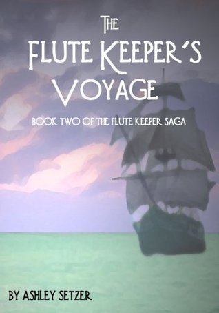 The Flute Keepers Voyage (The Flute Keeper Saga) Ashley Setzer