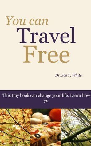 You Can Travel Free  by  Joe T. White