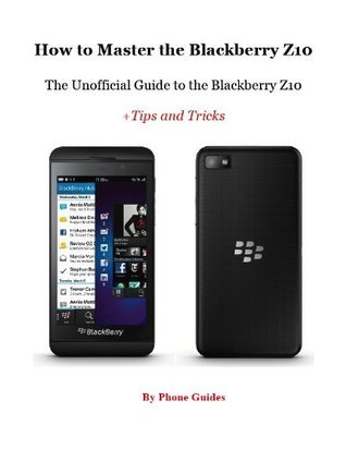 How to Master the Blackberry Z10  by  Ayeeha