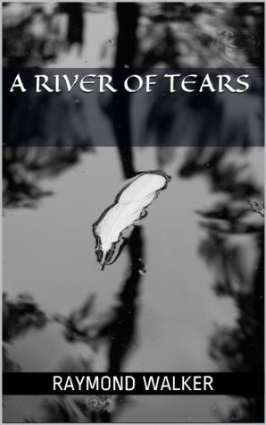 A River of Tears  by  Raymond Walker