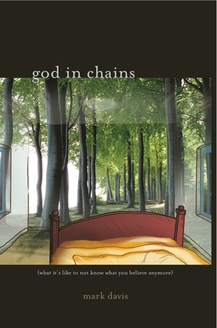 God In Chains: What Its Like To Not Know What You Believe Anymore Mark     Davis