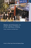 State and Society in 21st Century China: Crisis, Contention and Legitimation (Asia's Transformations)