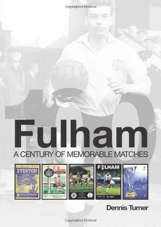 Fulham: a Century of Memorable Matches  by  Dennis Turner