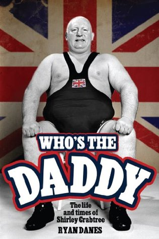 Whos The Daddy: The Life and Times of Shirley Crabtree  by  Ryan Danes